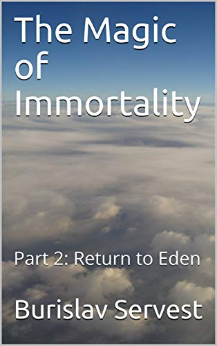 The Magic of Immortality: Part 2: Return to Eden