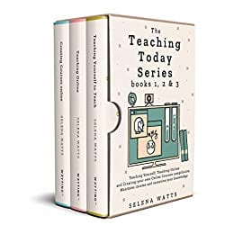 The Teaching Today Series books 1, 2 & 3: Teaching Yourself, Teaching Online and Creating your own Online Courses Compilation. Maximise income and monetise your knowledge
