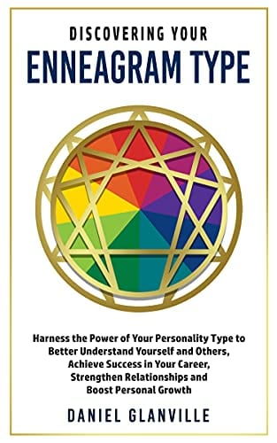Discovering Your Enneagram Type: Harness the Power of Your Personality Type to Better Understand Yourself and Others, Achieve Success in Your Career, Strengthen … Relationships and Boost Personal Growth