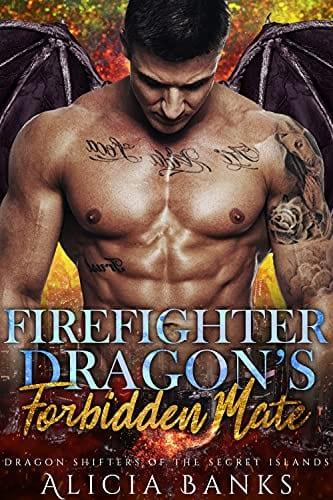 Firefighter Dragon's Forbidden Mate: A Dragon Shifter Romance (Firefighter Dragons of the Secret Islands)