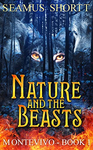 Nature and the Beasts: MONTEVIVO – BOOK 1