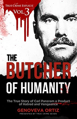 The Butcher of Humanity: The True Story of Carl Panzram a Product of Hatred and Vengeance