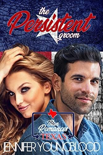 The Persistent Groom (Jennifer's Texas Titan Romances Book 1)