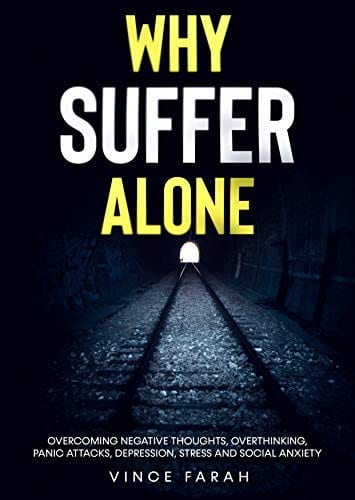 Why Suffer Alone: Overcoming Negative Thoughts, Overthinking, Panic Attacks, Depression, Stress and Social Anxiety