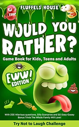 Would You Rather Game Book for Kids, Teens, and Adults – EWW Edition!: Try Not To Laugh Challenge with 200 Hilarious Questions, Silly Scenarios, and 50 Ooey-Gooey Bonus Trivia!