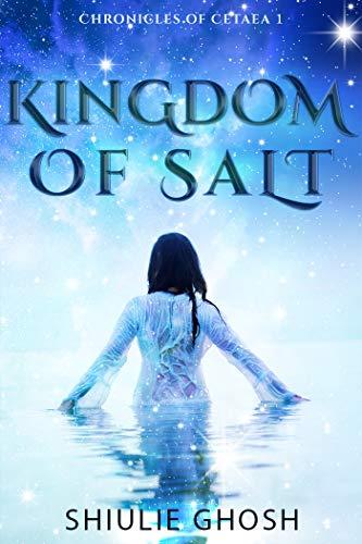 Kingdom of Salt: A Paranormal Fantasy Romance (Chronicles of Cetaea Book 1)