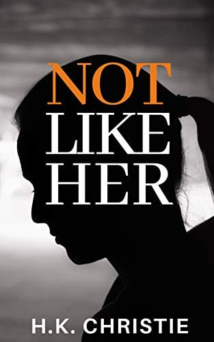 Not Like Her: A suspenseful domestic thriller you won't be able to put down (Selena Bailey Book 1)
