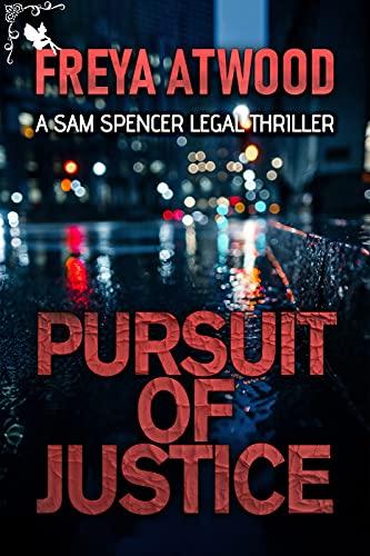 Pursuit of Justice: A Legal Thriller (Sam Spencer Legal Thriller Series Book 1)