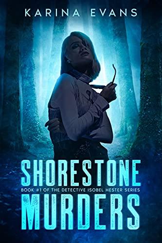 Shorestone Murders: Book #1 of The Detective Isobel Hester Series