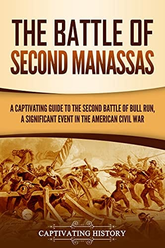 The Battle of Second Manassas: A Captivating Guide to the Second Battle of Bull Run, A Significant Event in the American Civil War
