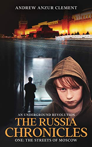 The Russia Chronicles. An Underground Revolution. One: The Streets of Moscow