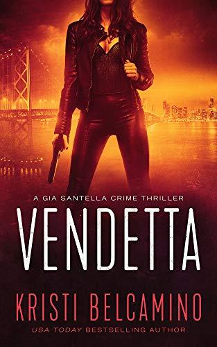 Vendetta: A Vigilante Justice Crime Thriller (Gia Santella Crime Thriller Series Book 1)
