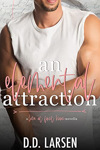 """An Elemental Attraction: An Opposites Attract """"Love at First Kiss"""" College Romance"""