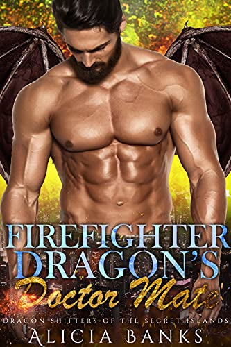 Firefighter Dragon's Doctor Mate: A Dragon Shifter Romance (Firefighter Dragons of the Secret Islands)