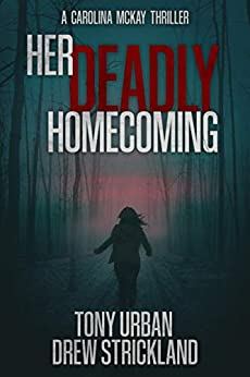 Her Deadly Homecoming: A gripping psychological crime thriller with a twist (Carolina McKay Thriller Book 1)
