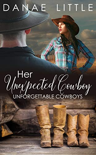 Her Unexpected Cowboy: A Clean & Wholesome Cowboy Romance (Unforgettable Cowboys Book 1)