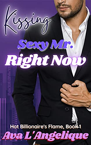 Kissing Sexy Mr. Right Now: A Sexy Dates Office Job Steamy Romantic Short (Hot Billionaire's Flame Book 1)