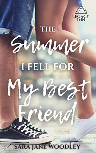 The Summer I Fell for My Best Friend: A Sweet, Heart-Felt Summer Romance (Legacy Inn Book 1)