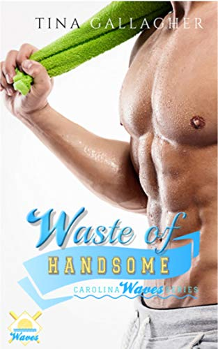 Waste of Handsome: Carolina Waves Series Book 2