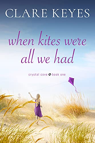When Kites Were All We Had: Sweet Contemporary Romance (Crystal Cove Book 1)
