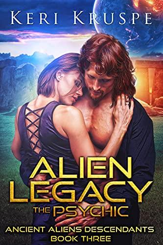 Alien Legacy: The Psychic: A SciFi Romance (Ancient Aliens Descendants Book 3)