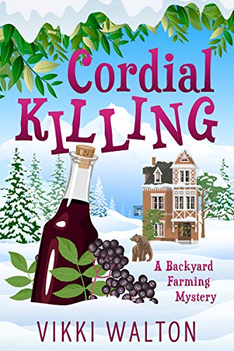 Cordial Killing: A heart-warming cozy mystery set in a small-town in Colorado. (A Backyard Farming Mystery Book 2)