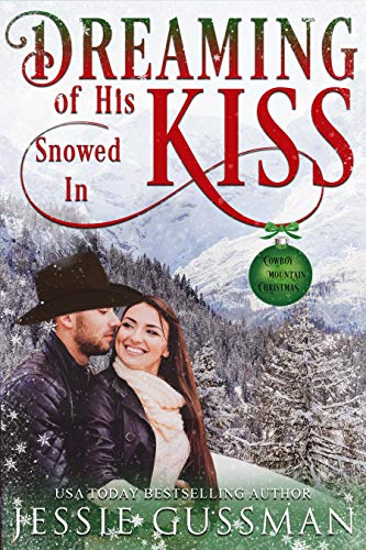 Dreaming of His Snowed In Kiss (Cowboy Mountain Christmas, Small Town Sweet Romance Book 4)