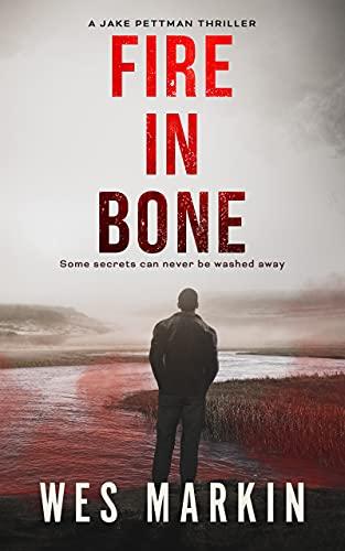 Fire in Bone: A Jake Pettman Thriller