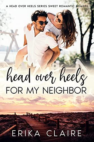 Head Over Heels for My Neighbor: A Sweet Romantic Comedy: Book 1 (Head over Heels Sweet RomCom Series)