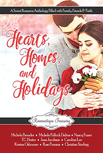 Hearts, Homes & Holidays: A Sweet Romance Charity Anthology Filled with Family, Friends & Faith (Romantique Treasury)