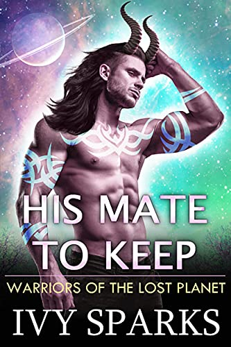 His Mate to Keep: A Sci-Fi Alien Romance (Warriors of the Lost Planet)