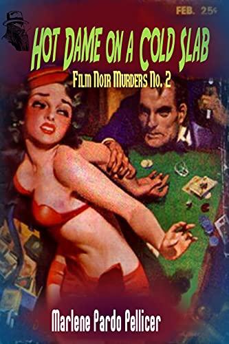 Hot Dame on a Cold Slab: Film Noir Murders No. 2