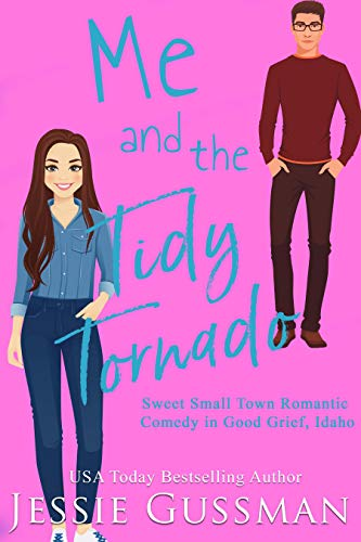 Me and the Tidy Tornado (Sweet, Small Town Romantic Comedy in Good Grief, Idaho Book 2)