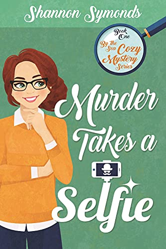 Murder takes a Selfie: By the Sea Cozy Mystery Series