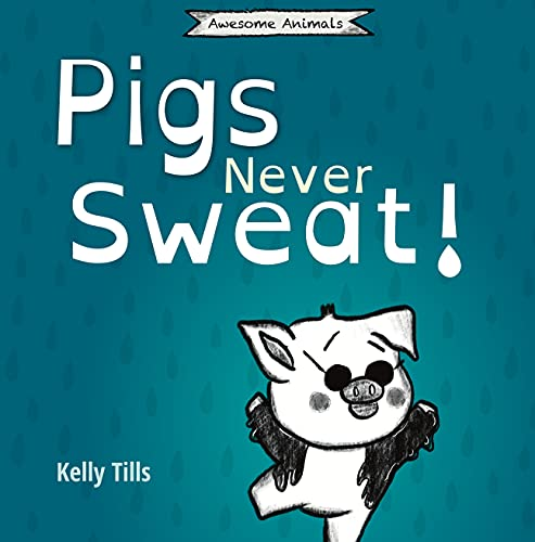 Pigs Never Sweat: A light-hearted book on how different bodies cool down (Awesome Animals)