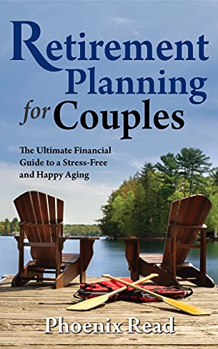 Retirement Planning for Couples : The Ultimate Financial Guide to a Stress-Free and Happy Aging
