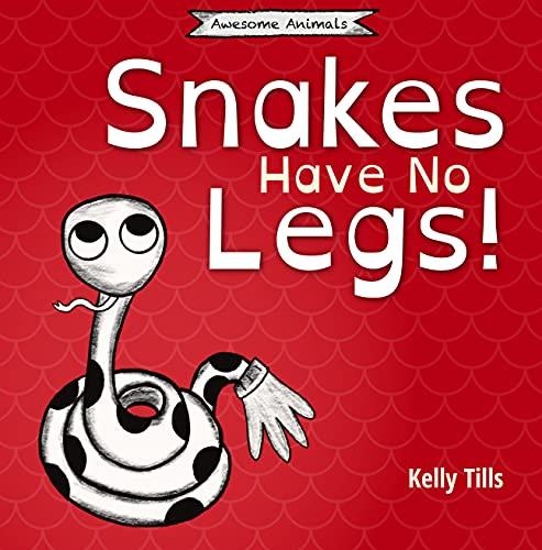Snakes Have No Legs: A light-hearted book on how snakes get around by slithering (Awesome Animals)
