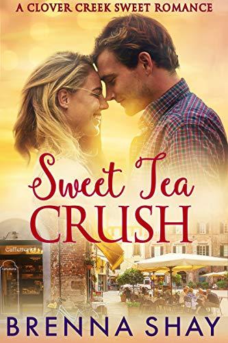 Sweet Tea Crush: A Clover Creek Sweet Romance