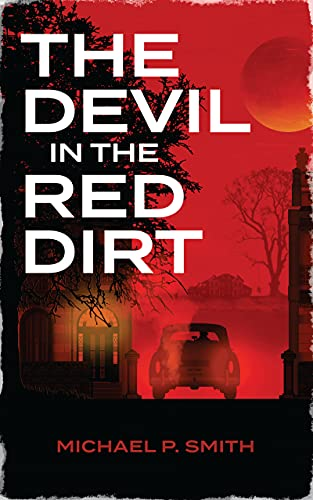 THE DEVIL IN THE RED DIRT: THE TRAGIC TALE A NATION DIVIDED IN LIFE, UNIFIED IN MURDER