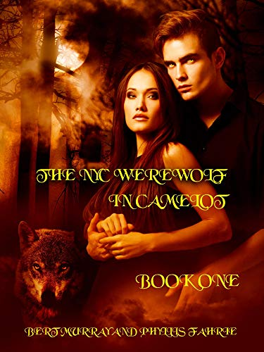The NYC Werewolf In Camelot Book One: A Magical, Coming-Of-Age, Werewolf Fantasy Adventure (NYC Werewolf Tales 4)