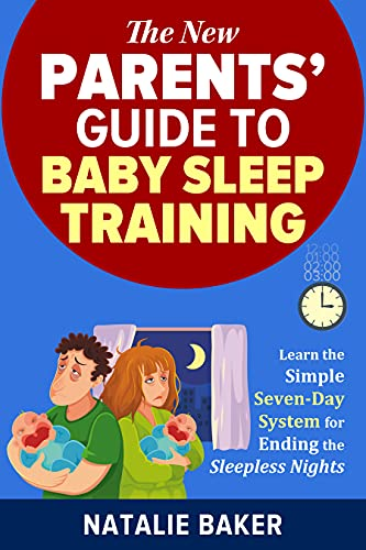 The New Parent's Guide to Baby Sleep Training: Learn the Simple Seven-Day System for Ending the Sleepless Nights