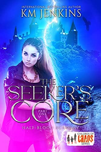 The Seeker's Core: A Children of Chaos Novel (Half-Blood Academy Book 1)