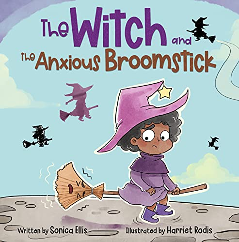 The Witch and the Anxious Broomstick : An Easy to Read Halloween Witchy Story for Toddlers, Preschoolers and Kindergarten Kids