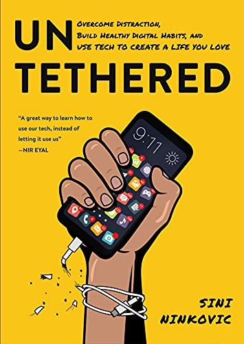 Untethered: Overcome Distraction, Build Healthy Digital Habits, and Use Tech to Create a Life You Love