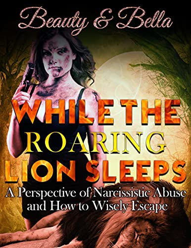 While the Roaring Lion Sleeps: A Perspective of Narcissistic Abuse and How to Wisely Escape