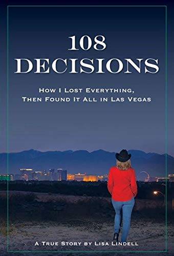108 Decisions: How I Lost Everything, Then Found It All in Las Vegas (A True Story by Lisa Lindell)