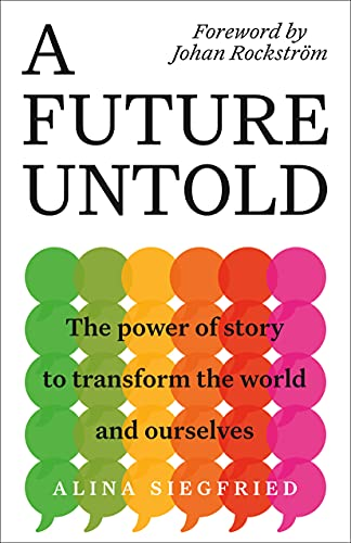 A Future Untold: The Power of Story to Transform the World and Ourselves