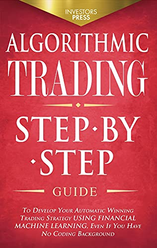 Algorithmic Trading : Step-By-Step Guide to Develop Your Own Winning Trading Strategy Using Financial Machine Learning Without Having to Learn Code