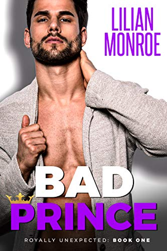 Bad Prince: An Accidental Pregnancy Romance (Royally Unexpected)