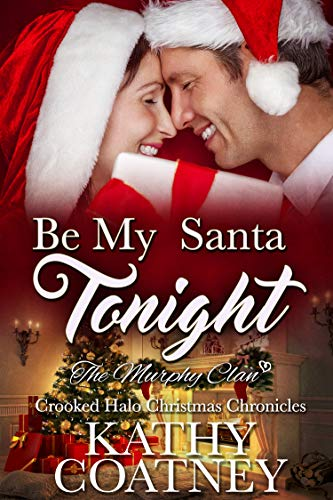 Be My Santa Tonight: The Crooked Halo Christmas Chronicles (The Murphy Clan Book 8)